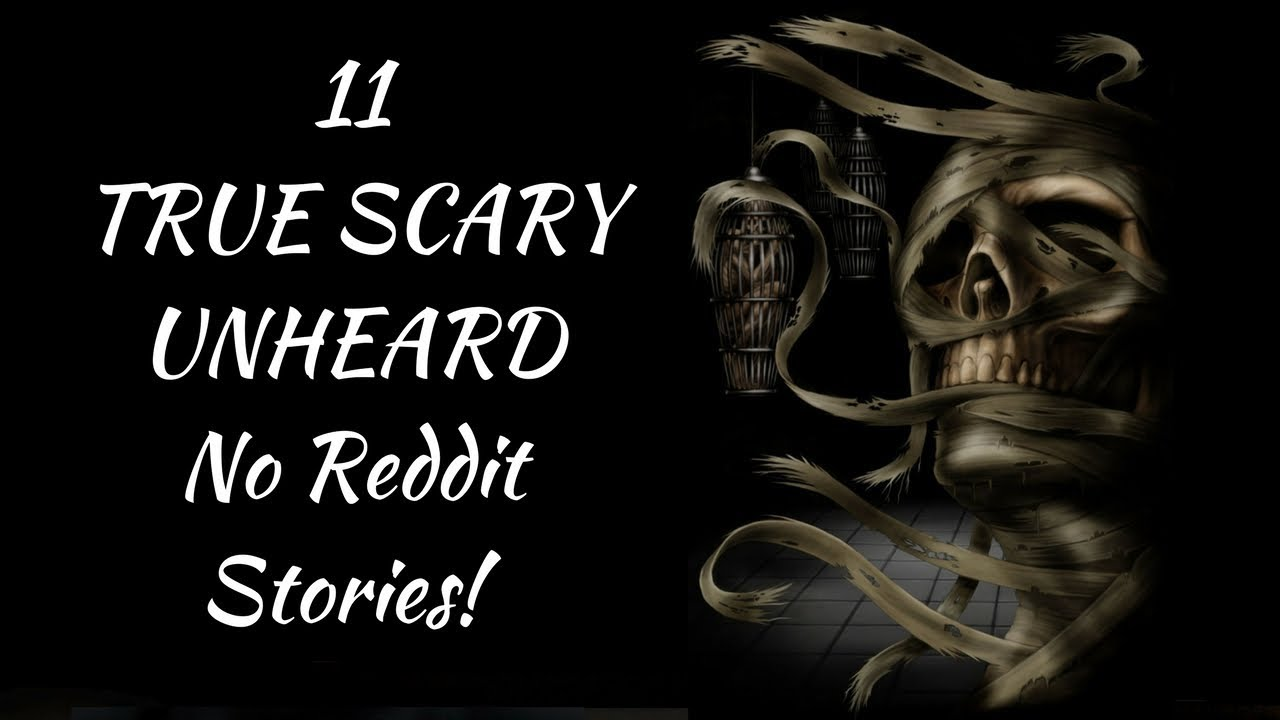 11 True Creepy Scary Stories   2018 No Reddit