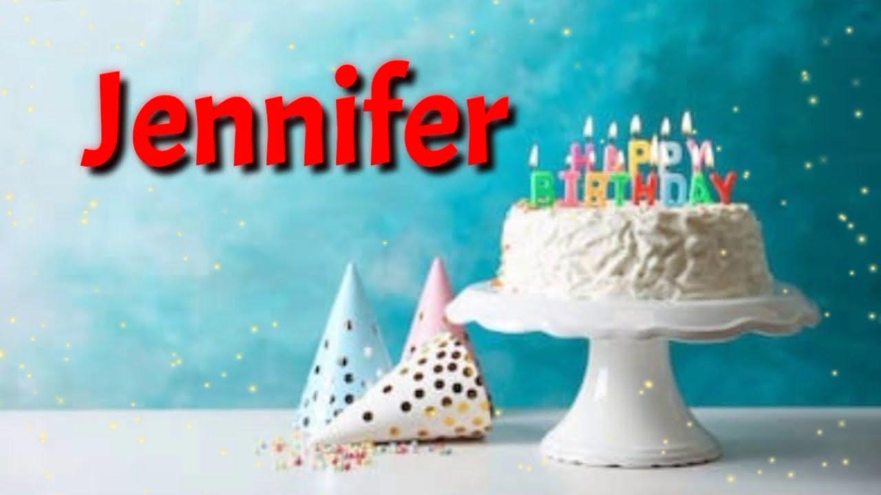 Jennifer Happy Birthday Song Birthday Wishes For Jennifer Jennifer Cake Jennifer Status Video Youtube