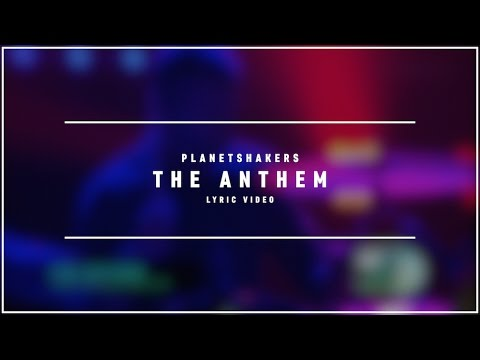 PLANETSHAKERS - The Anthem (Lyric Video)