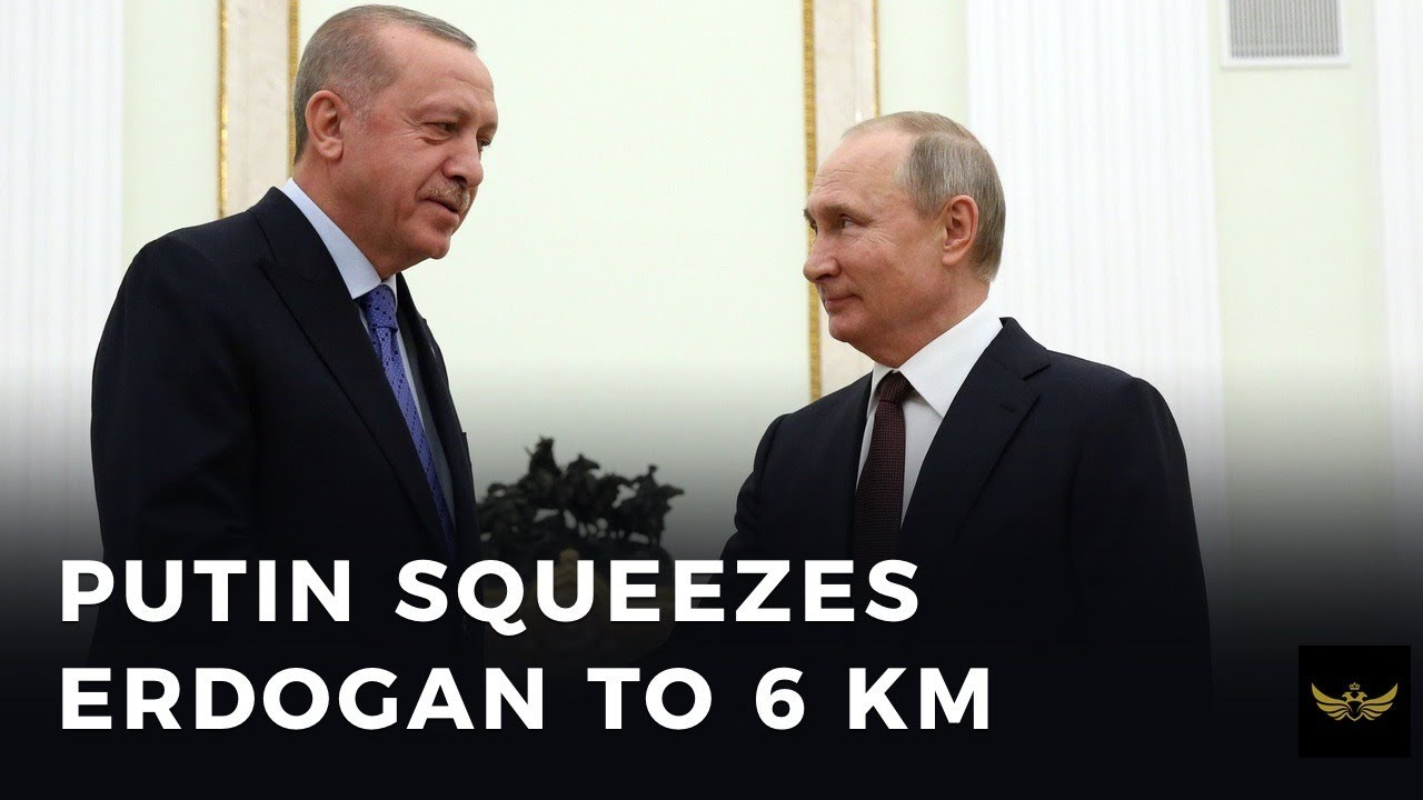 Putin Squeezes Erdogan to 6 KM