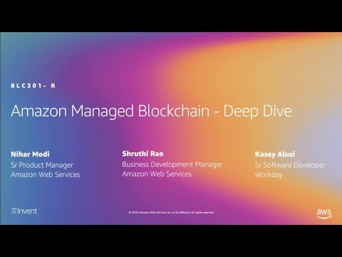 AWS re:Invent 2019: [REPEAT 1] Dive deep into Managed Blockchain (BLC301-R1)