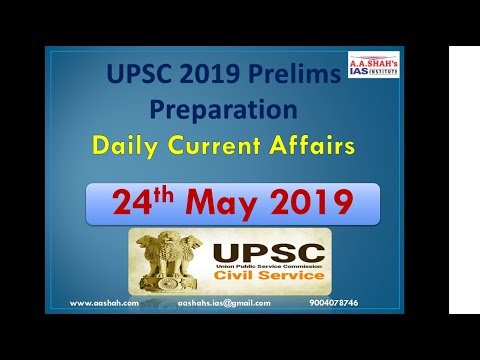 UPSC 2019 Prelims Preparation | 24 May 2019 Daily Current Affairs MCQs for UPSC / IAS by A A Shahs