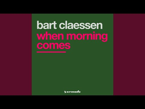 When Morning Comes (Bart Claessen Rework)