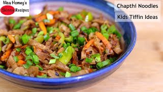 Khapli Roti Noodles Recipe - Healthy Chapathi Noodles For Kids Tiffin Box/Lunch Box | Skinny Recipes
