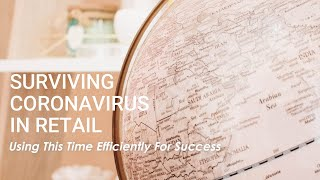 Surviving Coronavirus In Retail - Utilising This Time Effectively For Success