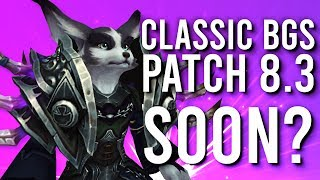 Could Patch 8.3 Be Going Live Soon? Classic BGs Out Now! - WoW: Battle For Azeroth 8.2