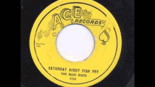 THE BLUE DOTS - SATURDAY NIGHT FISH FRY - ACE