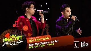 Giấc Mơ - Bùi Anh Tuấn, Yanbi | Gala Nhạc Việt - Fan Party (Official)