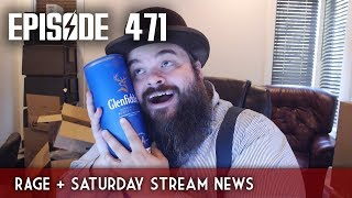 Scotch & Smoke Rings Episode 471 - Rage Part 11 - Plus, Saturday Stream News