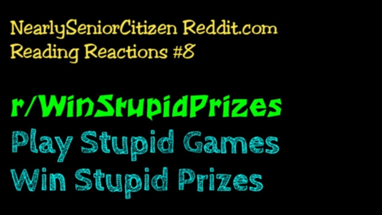 Play Stupid Games, Win Stupid Prizes #1 - NearlySeniorCitizen Reddit Reading Reactions #8