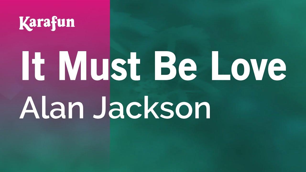 Karaoke It Must Be Love Alan Jackson Youtube