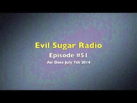Evil Sugar Radio Podcast - Episode #51