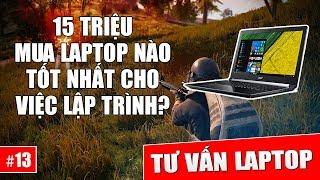 Hỏi đáp laptop 13: 15 triệu mua laptop nào là tốt nhất?