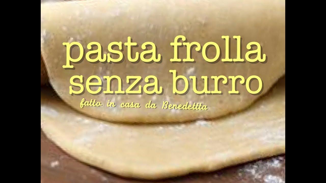 Ricetta Pasta Frolla Di Benedetta.Pasta Frolla Senza Burro Fatta In Casa Da Benedetta Youtube