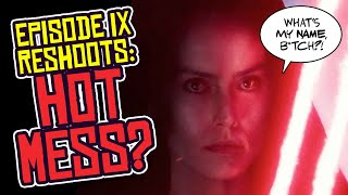RESHOOTS! Star Wars: The Rise of Skywalker is a HOT MESS?!