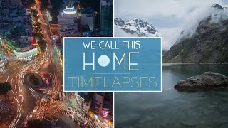 We Call This Home - Timelapses from 3 years of Around the World Travel