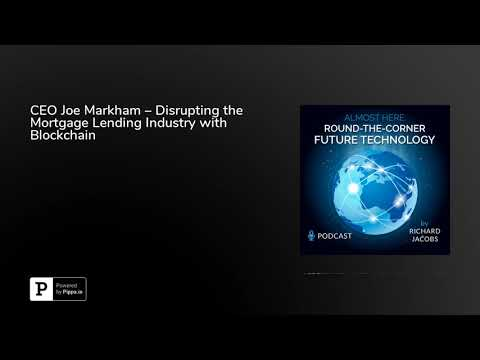 CEO Joe Markham – Disrupting the Mortgage Lending Industry with Blockchain