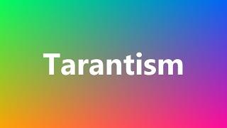 Tarantism - Medical Definition and Pronunciation