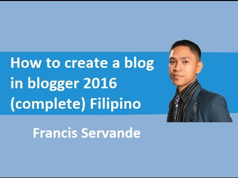 How to create a blog in blogger 2016 (Tagalog)