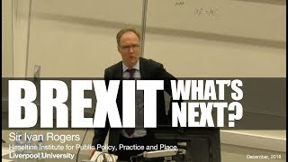 "Sir Ivan Rogers KCMG. ""Brexit. What's Next?"" - Full speech."