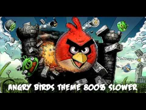 Angry Birds Theme Song 800% slower