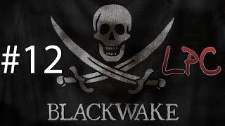 Blackwake #12 | Let's Play | LPC
