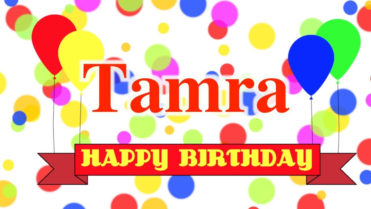 Happy Birthday Tamra Song Youtube