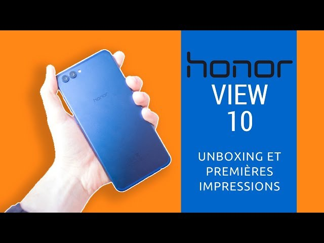 Unboxing du Huawei Honor view 10 (V10) en français