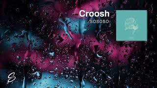 Croosh - SoSoSo