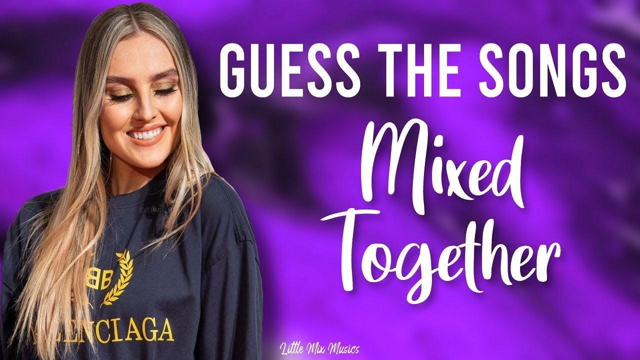 GUESS THE SONGS MIXED TOGETHER (LITTLE MIX EDITION)