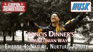 Francis Dinner's Mancunian Way - Episode 4: Nature, Nurture, Future