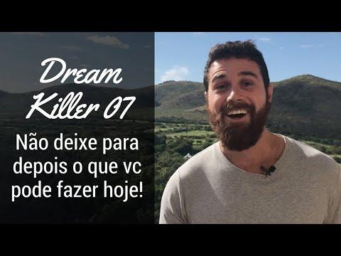 dream-killer-07---não-deixe-para-depois-o-que-vc-pode-fazer-hoje!