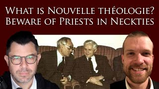 What is Nouvelle théologie Beware of Priests in Neckties w Tim Flanders