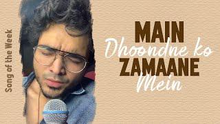 Main Dhoondne Ko Zamaane Mein   Samarth Swarup   Song Of The Week   Arijit Singh