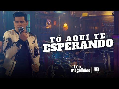 Léo Magalhães – TÔ AQUI TE ESPERANDO (Letra)