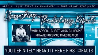 Unmasked Interview I  Forensic Investigator, Mark Gillespie: Deep Dive into Watts Autopsies