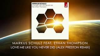 Markus Schulz feat Ethan Thompson - Love Me Like You Never Did (Alex Preston Remix)