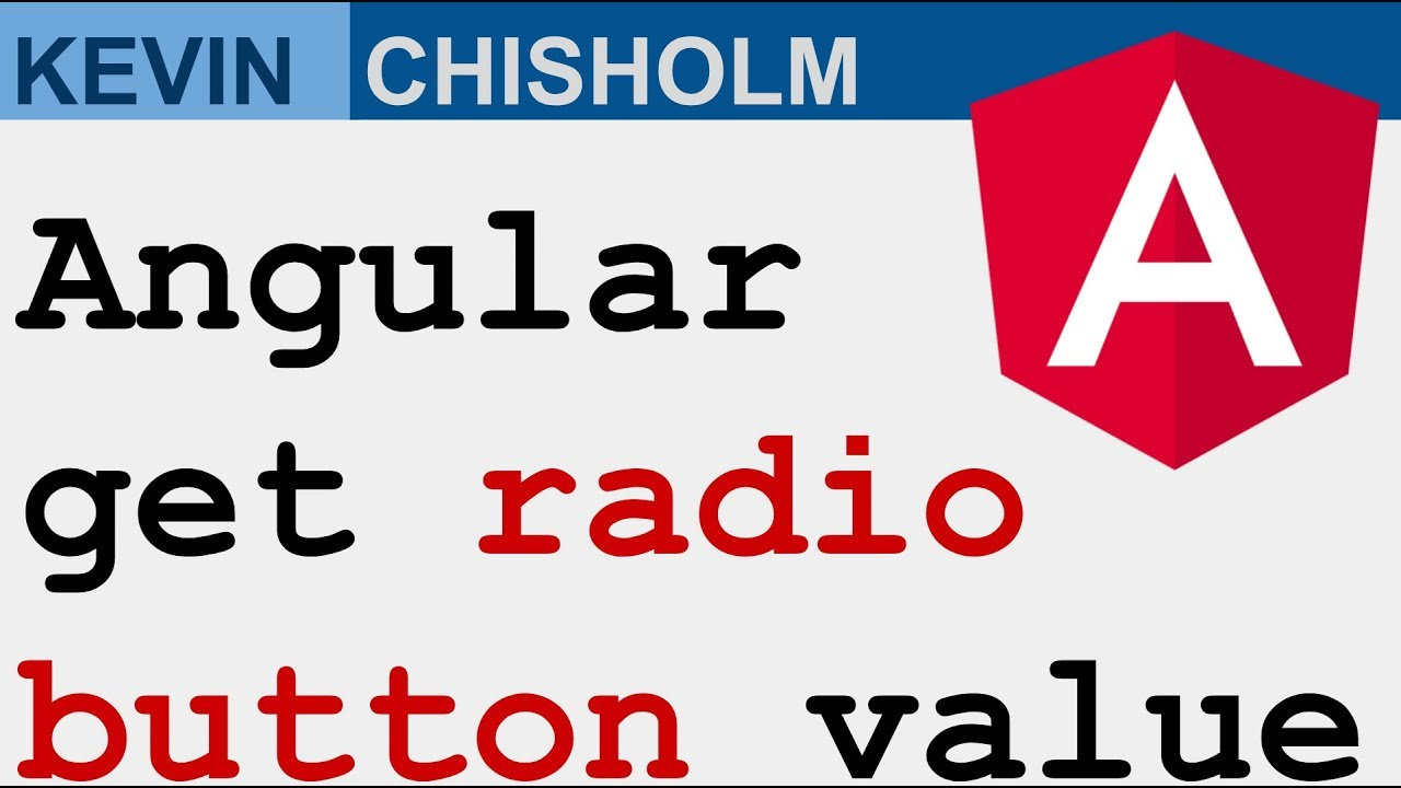 How to get the value of the selected HTML radio button with Angular - Kevin  Chisholm Video