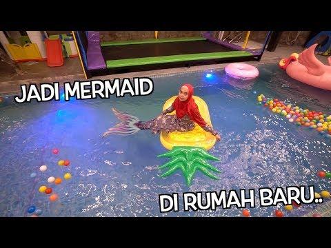 JADI MERMAID DI KOLAM RENANG RUMAH BARU... SENANGNYAAAAA