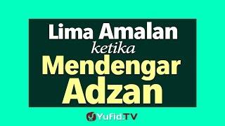 Lima Amalan Ketika Mendengarkan Adzan - Poster Dakwah Yufid TV