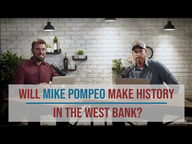 Will Mike Pompeo Make History in the West Bank?