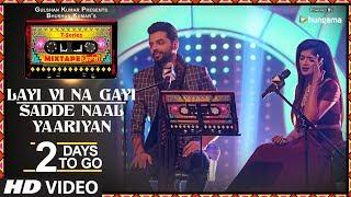 Layi Vi Na Gayi/Sadde Naal Yaariyan  2 Days To Go T Series Mixtape Punjabi Jashan Singh Shipra Goyal