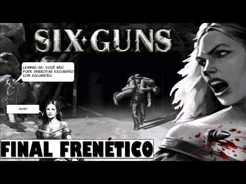 SIX GUNS FINAL FRENÉTICO