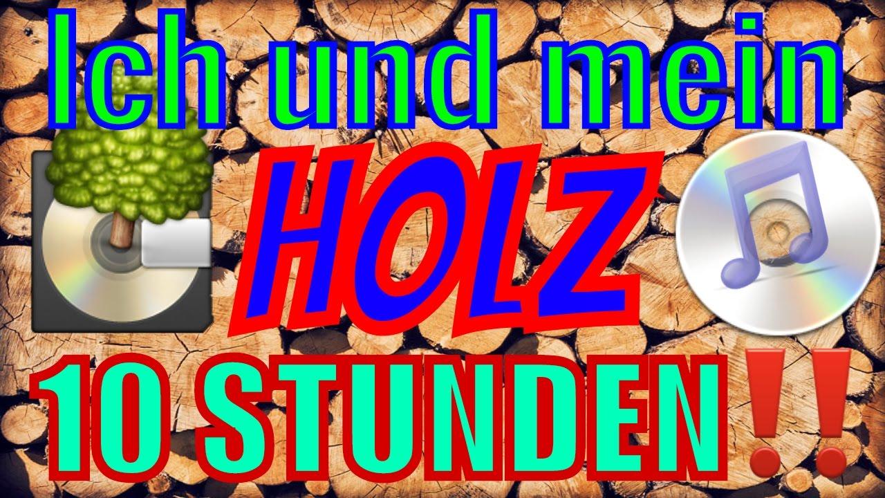 10 STUNDEN Ich und mein HOLZ Remix // 257ers // 10 hours // Holzi Holzi Holz !