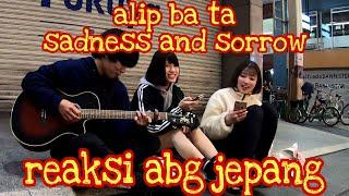 alip ba ta sadness and sorrow#REAKSI ABG JEPANG
