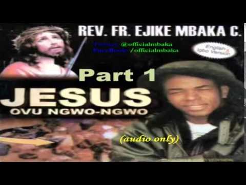 Jesus Ovu Ngwo Ngwo (Jesus Bears My Burden) Part 1 - Official Father Mbaka