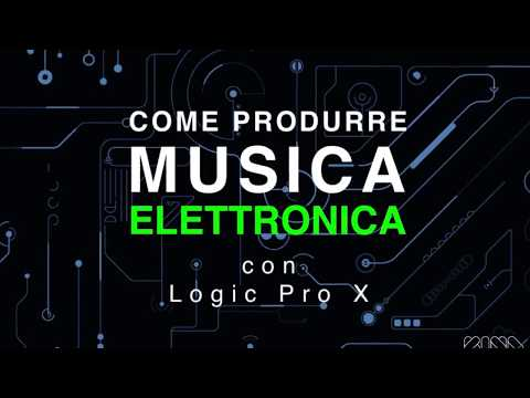 Come Produrre Musica Elettronica con Logic Pro X