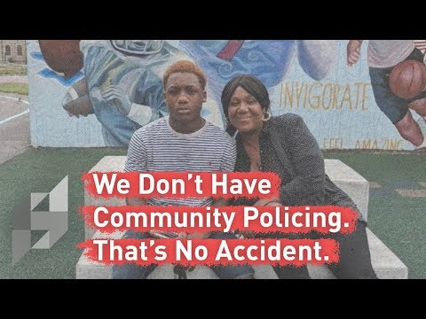 We Don't Have Community Policing. That's No Accident.