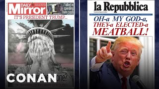 Global Newspapers React To President Trump  - CONAN on TBS