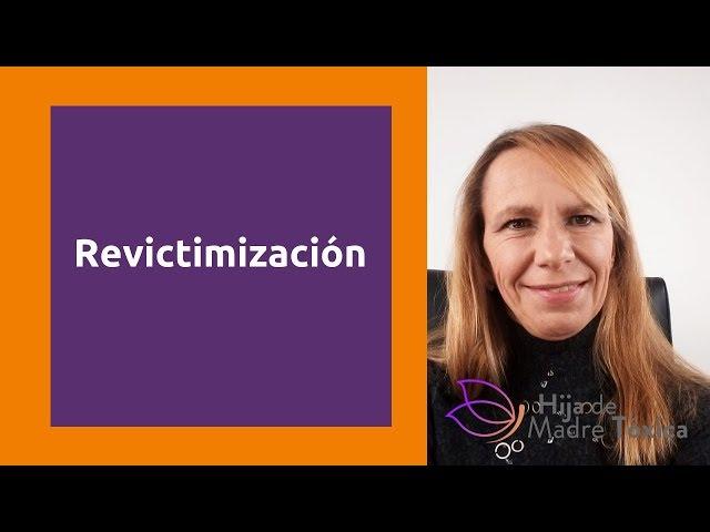 Revictimización. Tras el abuso narcisista reconstruyes inconscientemente experiencias pasadas